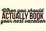 Infographic: When You Should Book Your Next Vacation